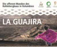 Die offenen Wunden des Kohlebergbaus in Kolumbien – Guajira