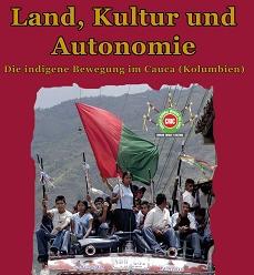 Die indigene Bewegung im Cauca: Land, Kultur, Autonomie. Broschüre.