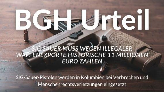 BGH: SIG Sauer muss wegen illegaler Waffenexporte nach Kolumbien  11 Millionen Euro zahlen